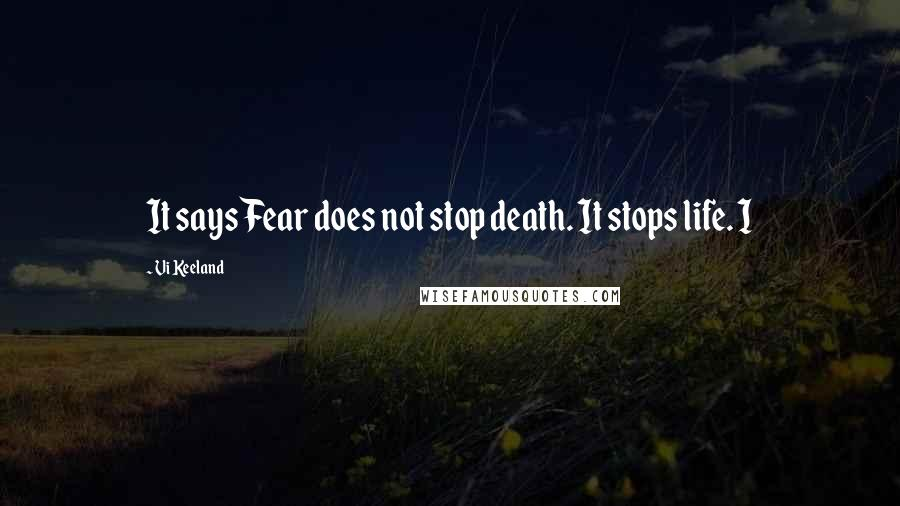 Vi Keeland quotes: It says Fear does not stop death. It stops life. I
