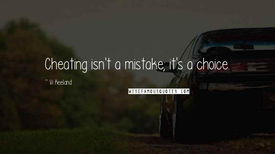 Vi Keeland quotes: Cheating isn't a mistake; it's a choice.