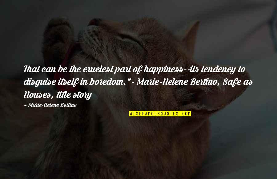 Viaticum Quotes By Marie-Helene Bertino: That can be the cruelest part of happiness--its