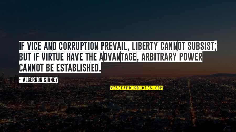 Vice And Virtue Quotes By Algernon Sidney: If vice and corruption prevail, liberty cannot subsist;