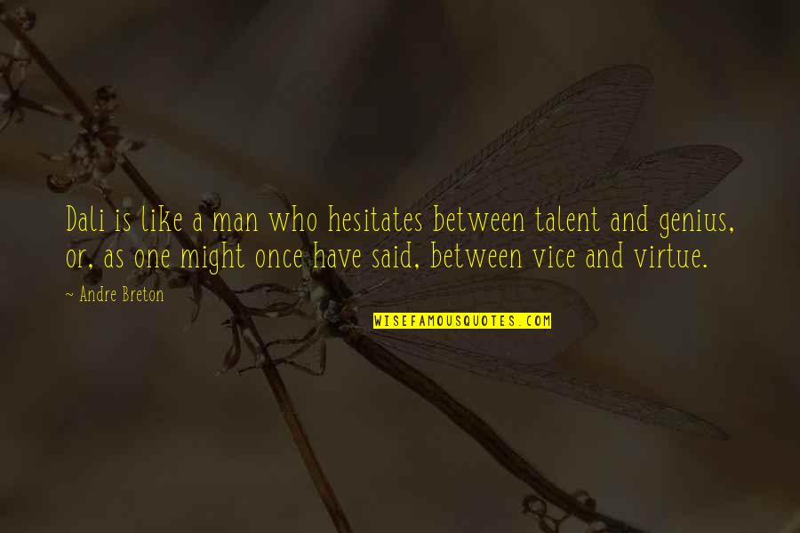 Vice And Virtue Quotes By Andre Breton: Dali is like a man who hesitates between