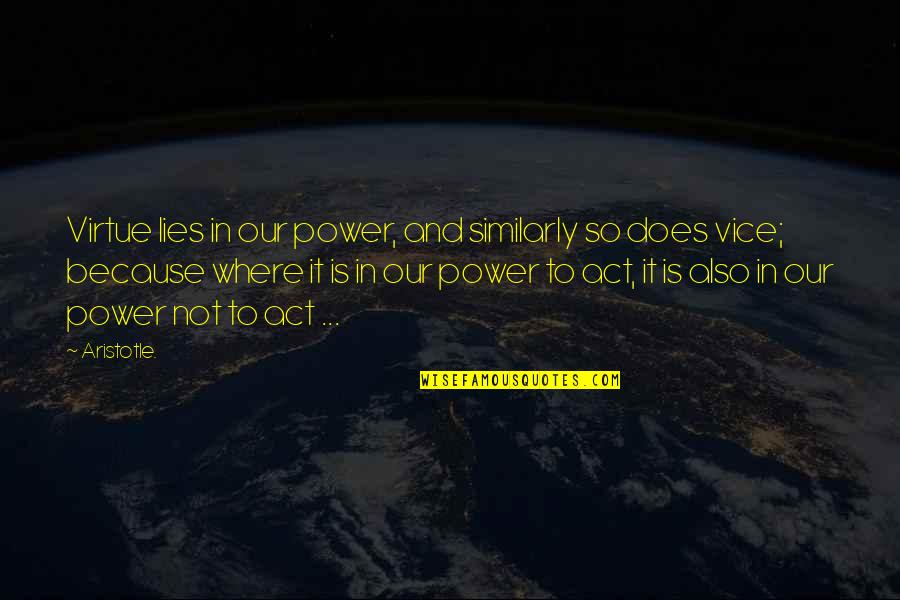 Vice And Virtue Quotes By Aristotle.: Virtue lies in our power, and similarly so