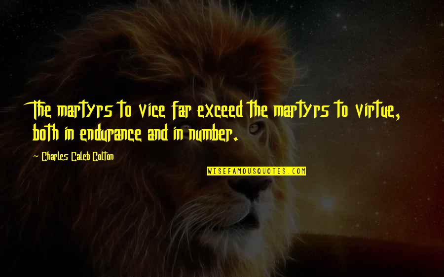 Vice And Virtue Quotes By Charles Caleb Colton: The martyrs to vice far exceed the martyrs