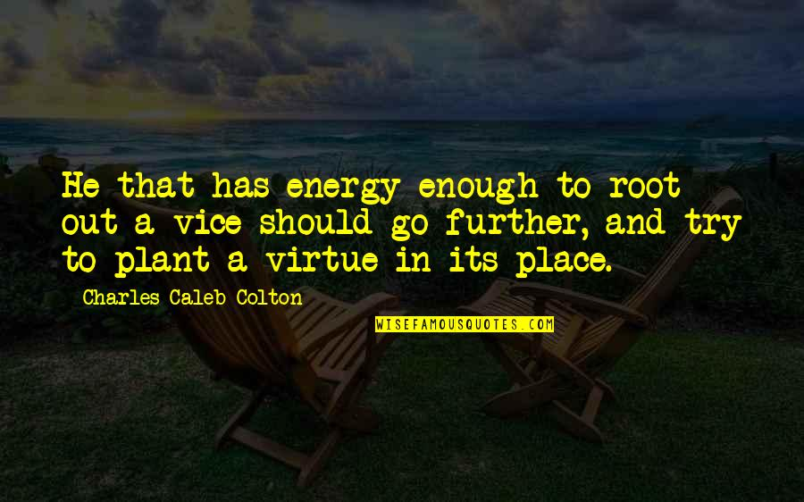 Vice And Virtue Quotes By Charles Caleb Colton: He that has energy enough to root out