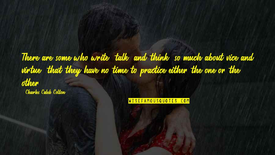 Vice And Virtue Quotes By Charles Caleb Colton: There are some who write, talk, and think,
