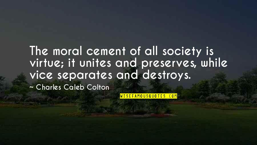 Vice And Virtue Quotes By Charles Caleb Colton: The moral cement of all society is virtue;