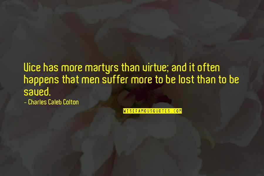 Vice And Virtue Quotes By Charles Caleb Colton: Vice has more martyrs than virtue; and it