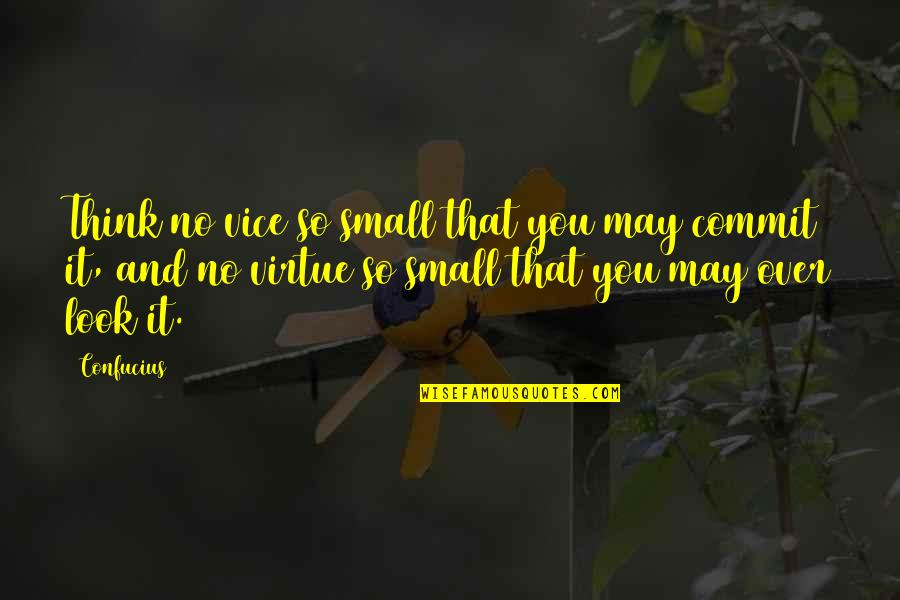 Vice And Virtue Quotes By Confucius: Think no vice so small that you may