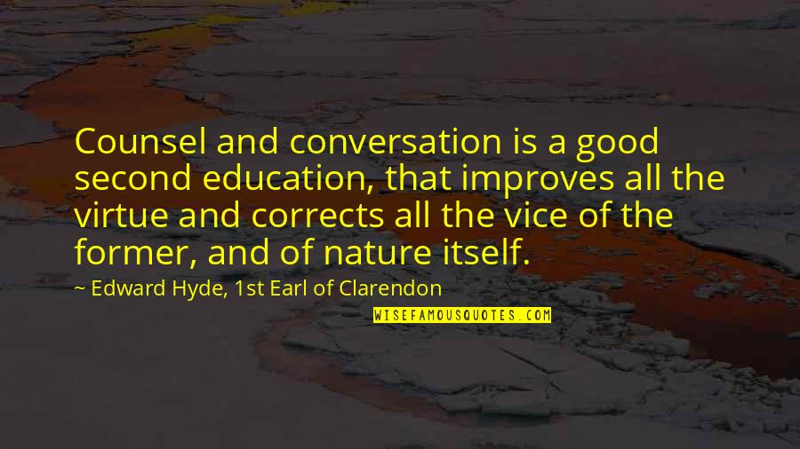 Vice And Virtue Quotes By Edward Hyde, 1st Earl Of Clarendon: Counsel and conversation is a good second education,