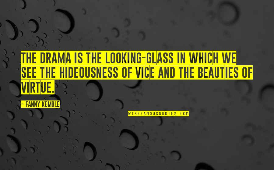Vice And Virtue Quotes By Fanny Kemble: The drama is the looking-glass in which we