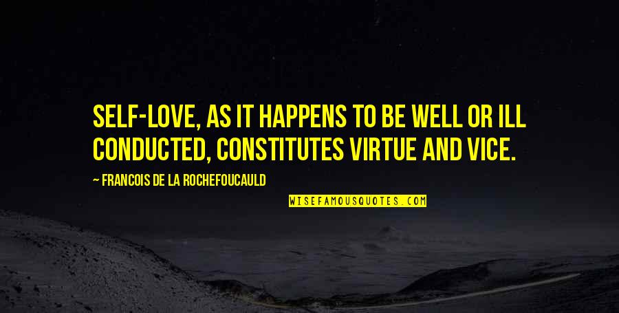 Vice And Virtue Quotes By Francois De La Rochefoucauld: Self-love, as it happens to be well or