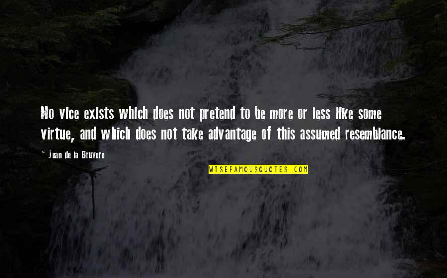 Vice And Virtue Quotes By Jean De La Bruyere: No vice exists which does not pretend to