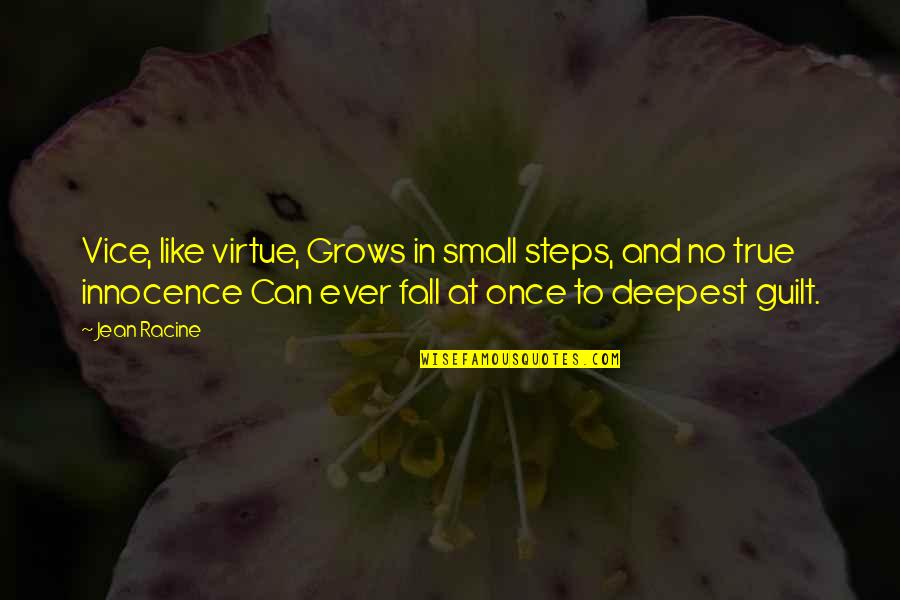 Vice And Virtue Quotes By Jean Racine: Vice, like virtue, Grows in small steps, and