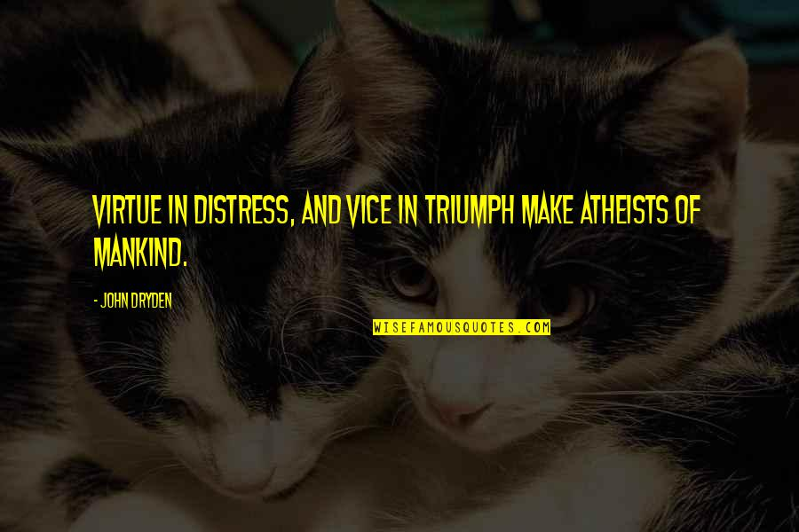 Vice And Virtue Quotes By John Dryden: Virtue in distress, and vice in triumph make