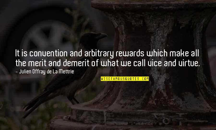 Vice And Virtue Quotes By Julien Offray De La Mettrie: It is convention and arbitrary rewards which make
