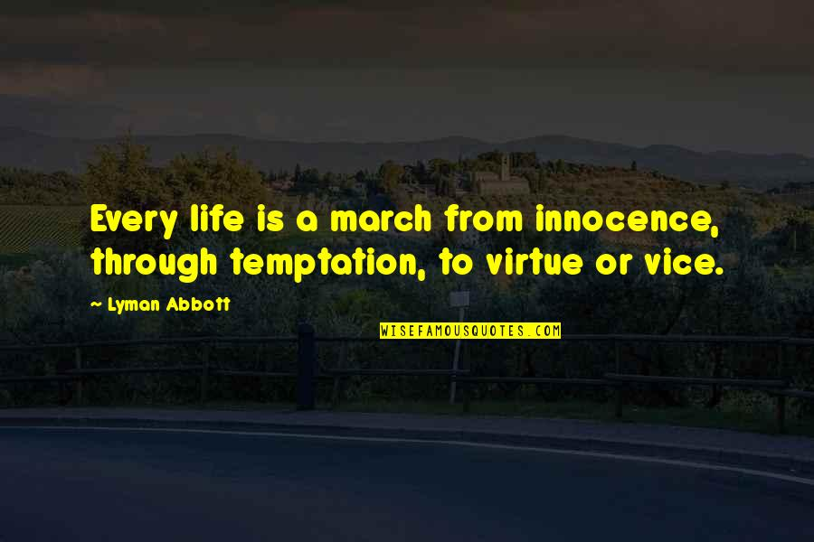Vice And Virtue Quotes By Lyman Abbott: Every life is a march from innocence, through