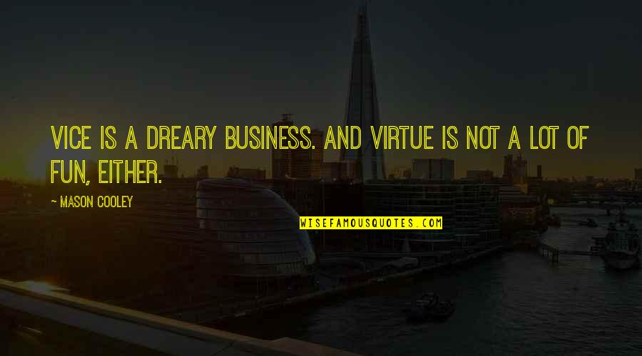 Vice And Virtue Quotes By Mason Cooley: Vice is a dreary business. And virtue is