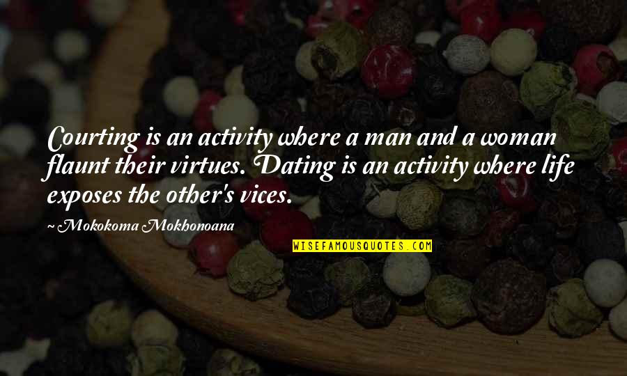 Vice And Virtue Quotes By Mokokoma Mokhonoana: Courting is an activity where a man and