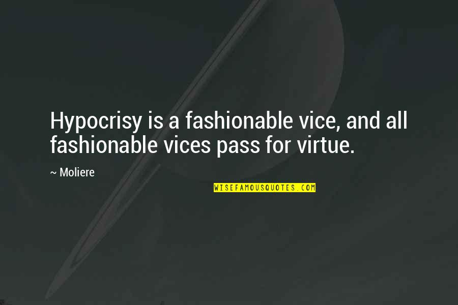 Vice And Virtue Quotes By Moliere: Hypocrisy is a fashionable vice, and all fashionable
