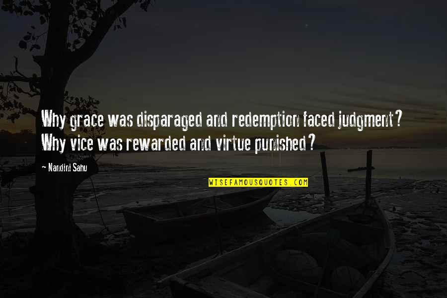 Vice And Virtue Quotes By Nandini Sahu: Why grace was disparaged and redemption faced judgment?