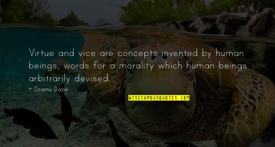 Vice And Virtue Quotes By Osamu Dazai: Virtue and vice are concepts invented by human