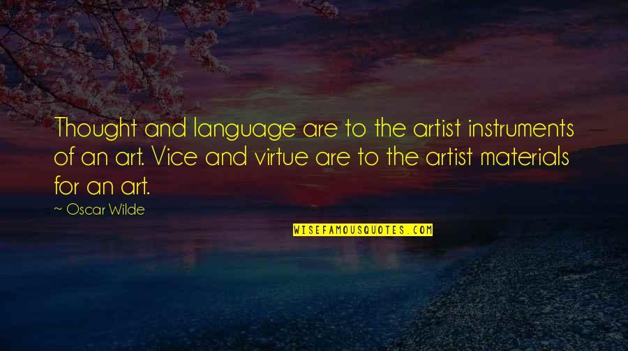 Vice And Virtue Quotes By Oscar Wilde: Thought and language are to the artist instruments