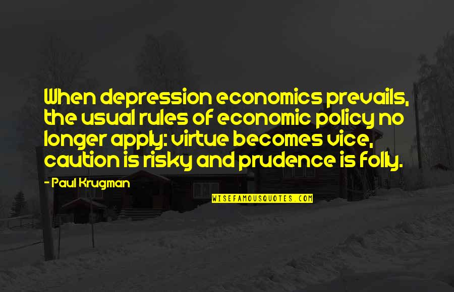Vice And Virtue Quotes By Paul Krugman: When depression economics prevails, the usual rules of