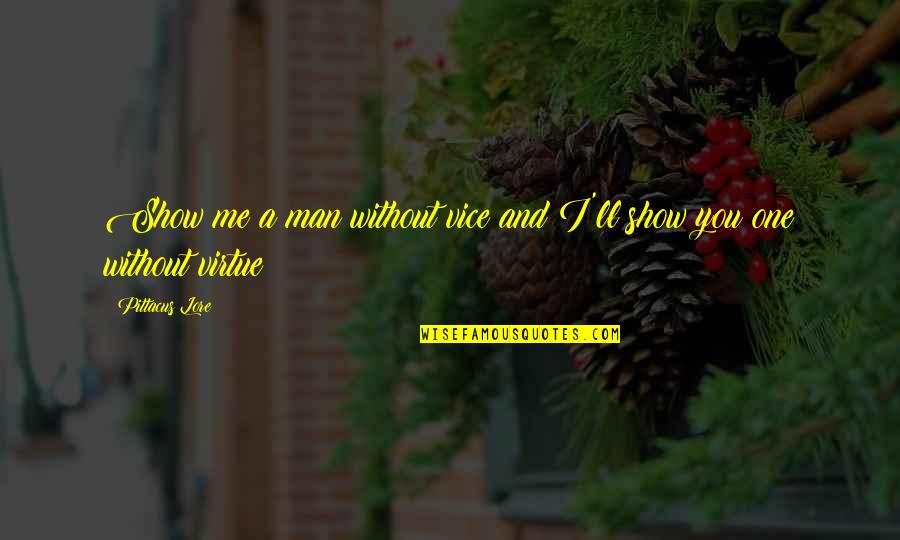 Vice And Virtue Quotes By Pittacus Lore: Show me a man without vice and I'll