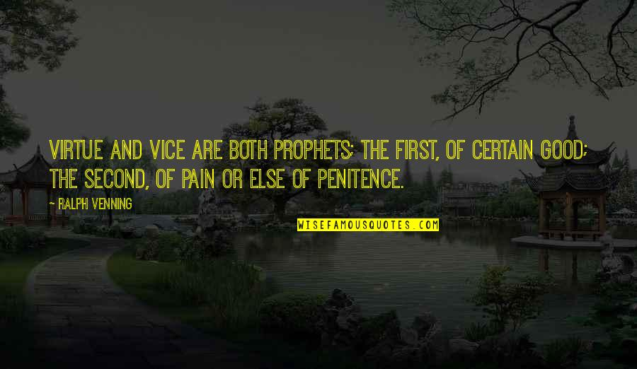 Vice And Virtue Quotes By Ralph Venning: Virtue and vice are both prophets; the first,