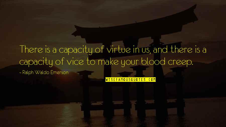 Vice And Virtue Quotes By Ralph Waldo Emerson: There is a capacity of virtue in us,