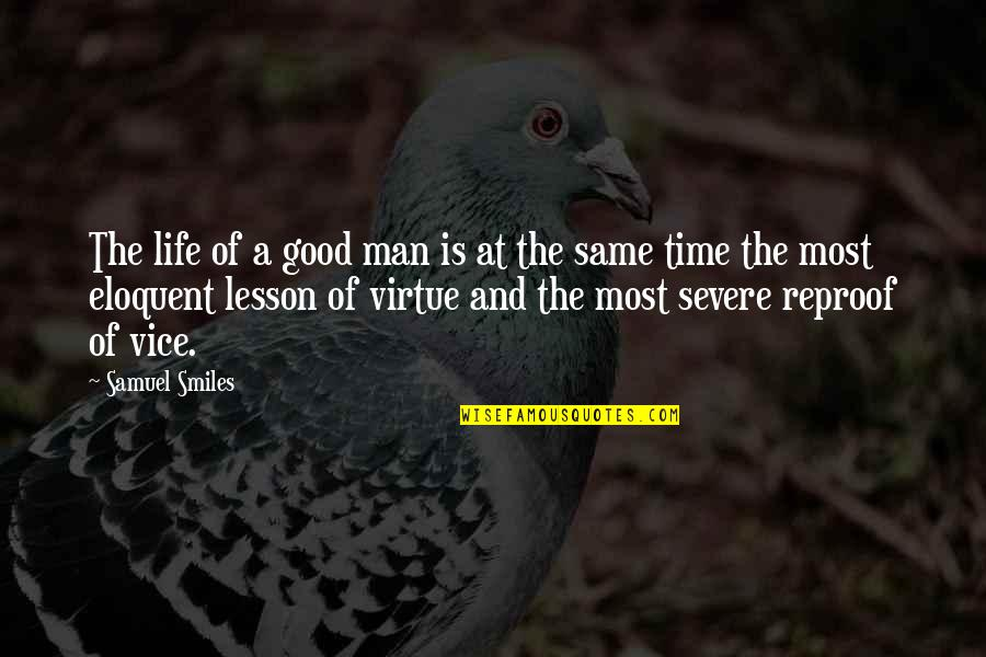 Vice And Virtue Quotes By Samuel Smiles: The life of a good man is at
