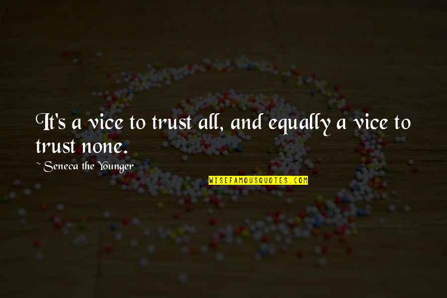 Vice And Virtue Quotes By Seneca The Younger: It's a vice to trust all, and equally
