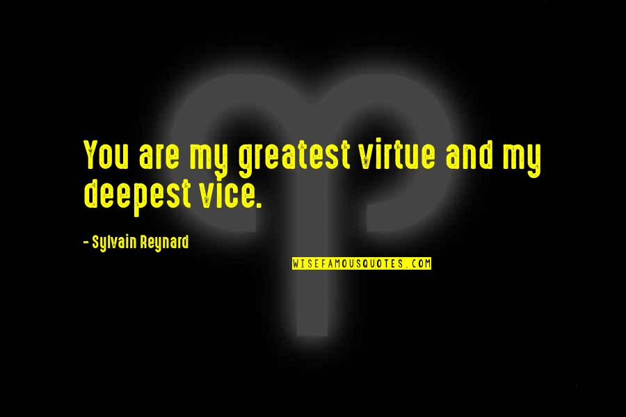 Vice And Virtue Quotes By Sylvain Reynard: You are my greatest virtue and my deepest
