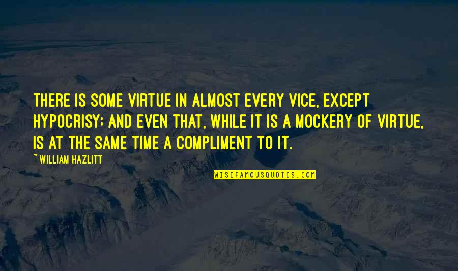 Vice And Virtue Quotes By William Hazlitt: There is some virtue in almost every vice,