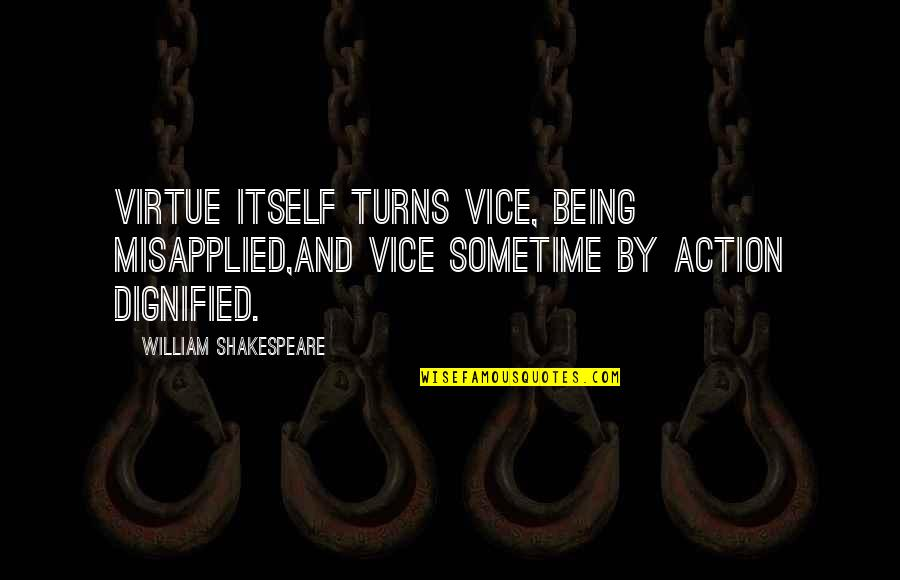 Vice And Virtue Quotes By William Shakespeare: Virtue itself turns vice, being misapplied,And vice sometime