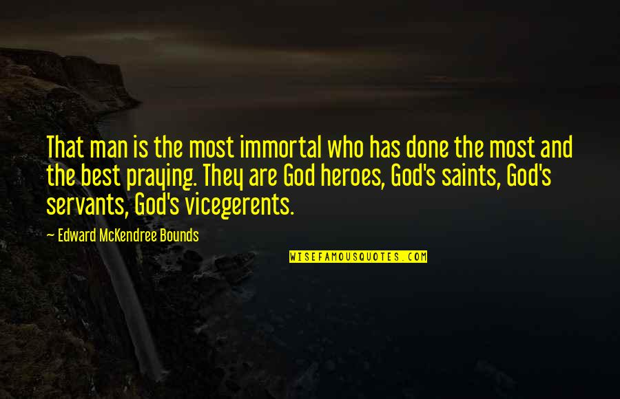 Vicegerents Quotes By Edward McKendree Bounds: That man is the most immortal who has