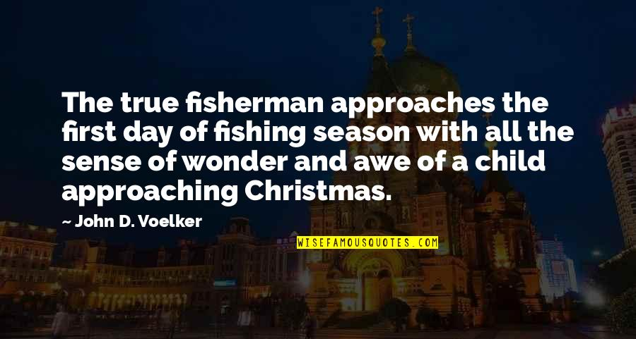 Vicegerents Quotes By John D. Voelker: The true fisherman approaches the first day of