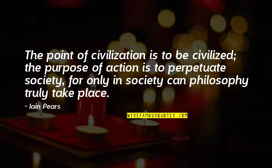 Vichy France Quotes By Iain Pears: The point of civilization is to be civilized;