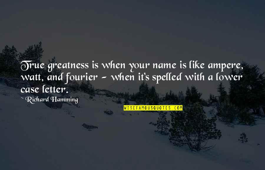 Vichy France Quotes By Richard Hamming: True greatness is when your name is like