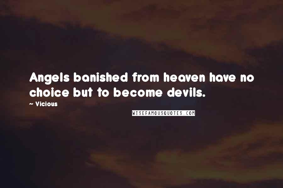 Vicious quotes: Angels banished from heaven have no choice but to become devils.
