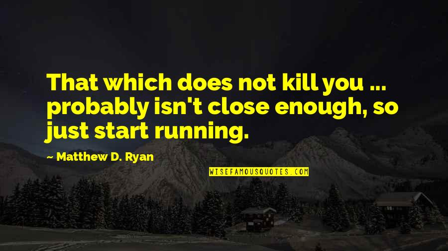 Vicki Lawrence Mama Quotes By Matthew D. Ryan: That which does not kill you ... probably