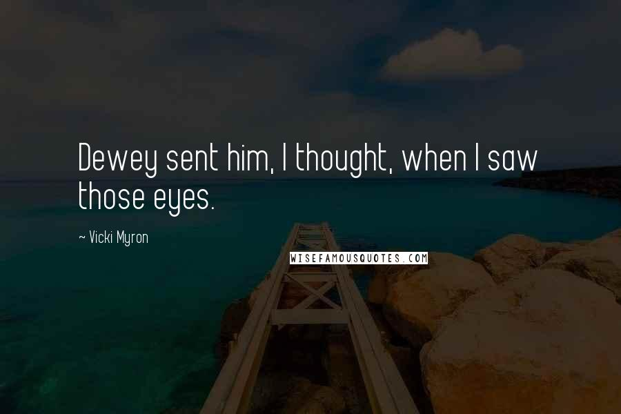 Vicki Myron quotes: Dewey sent him, I thought, when I saw those eyes.