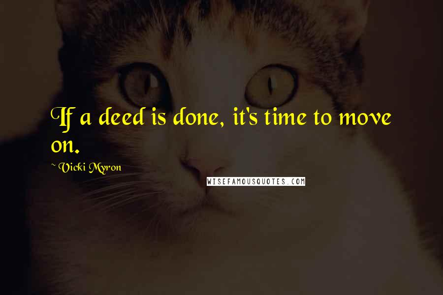 Vicki Myron quotes: If a deed is done, it's time to move on.