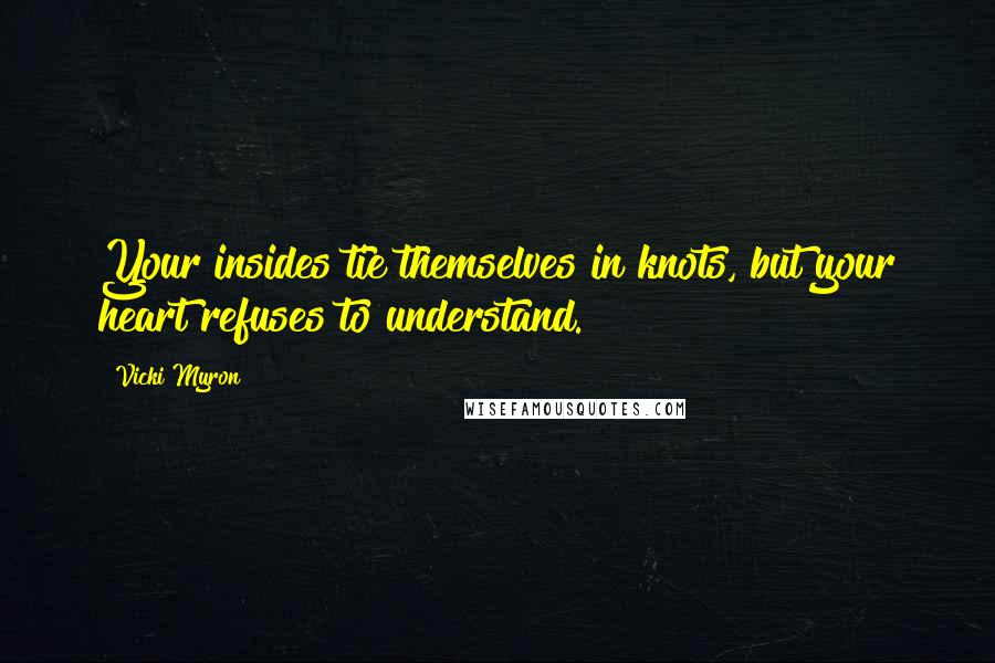 Vicki Myron quotes: Your insides tie themselves in knots, but your heart refuses to understand.