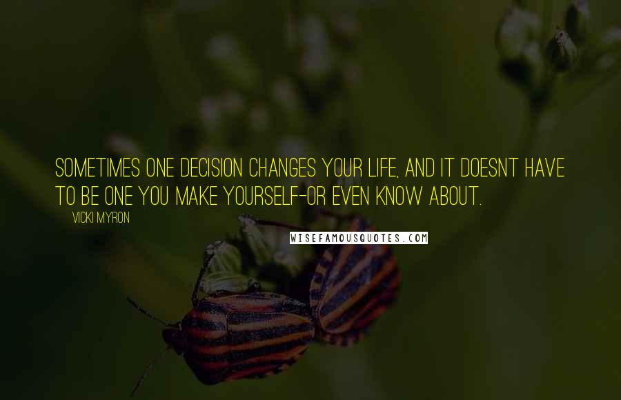 Vicki Myron quotes: Sometimes one decision changes your life, and it doesnt have to be one you make yourself-or even know about.