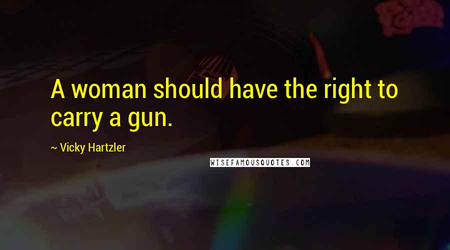 Vicky Hartzler quotes: A woman should have the right to carry a gun.