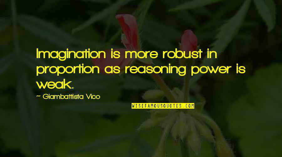 Vico Quotes By Giambattista Vico: Imagination is more robust in proportion as reasoning