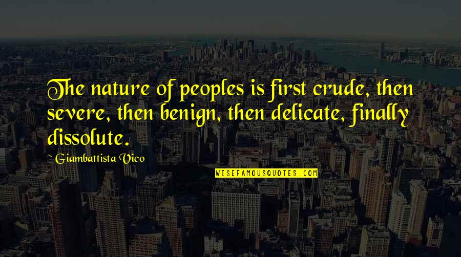 Vico Quotes By Giambattista Vico: The nature of peoples is first crude, then