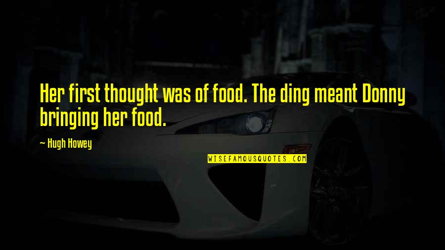 Victim 1961 Quotes By Hugh Howey: Her first thought was of food. The ding