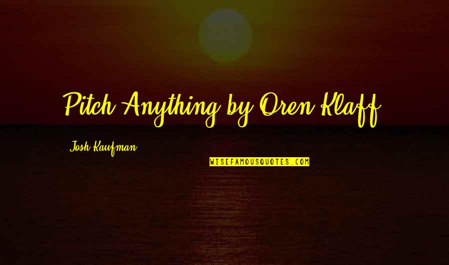 Victim 1961 Quotes By Josh Kaufman: Pitch Anything by Oren Klaff.